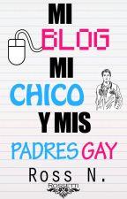 Mi blog, mi chico y mis padres gays. by Ross_N