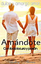 Amándote© [Completa] #Latinawards2017 #PNovel by HerreraW