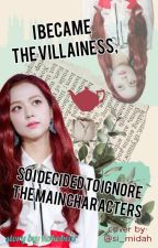 I Became the Villainess, So I Decided to Ignore the Main Characters by onemindonly