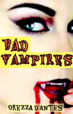 Bad Vampires by OrezzaDantes