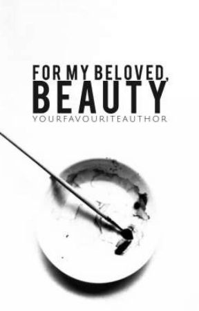 For My Beloved, Beauty by YourFavouriteAuthor