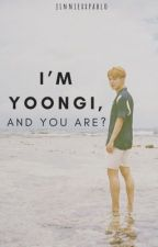 I'm Yoongi, And You Are? || 윤민 (YoonMin) by jinniexxpablo