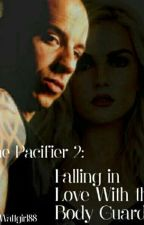 The Pacifier 2 : Falling in Love with the Bodygaurd by Wattgirl88