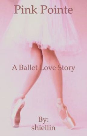 Pink Pointe (A ballet love story) by shiellin