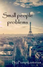 Small People Problems✔ by Barunkastories