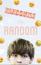 RANDOMISE THE RANDOM by Cinnamonbun4lifem8