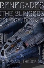 Renegades (The Slingers Trilogy, Book 3) by NuffSaid_TheScribe