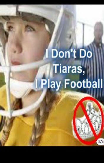 I Don't Do Tiaras, I Play Football