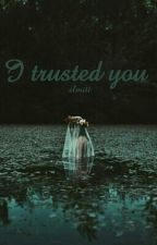 I trusted you by elmitt