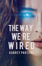 The Way We're Wired | Coming Soon by AubreyParsons