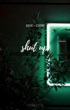 shut up ; shs - chw by markasutra