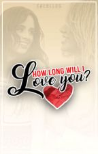 How Long Will I Love You? (Caminah) by caebllos