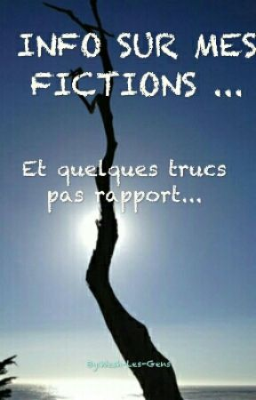 INFO SUR MES FICTIONS  by Wesh-Les-Gens