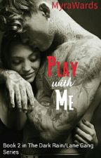 🎵🎵 Play with Me 🎵🎵 [COMING SOON] by MyraWards