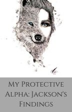 My Protective Alpha: Jackson's findings by Jonathan-Herondale