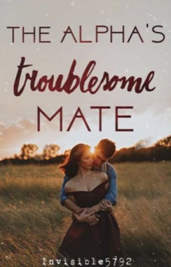 The Alpha's Troublesome Mate | Troublesome Mate series book 1