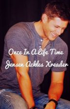 Once in a life time Jensen ackels x reader by CARC145