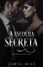 A ESCOLHA SECRETA - Série Escolhas da Máfia Vol. II by CarlaDiias