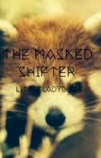 The Masked Shifter by littleladybug4