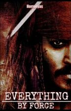 Everything by force -Cpt. Jack Sparrow X Reader (ON HOLD) by Horroryas