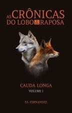 As Crônicas do Lobo e da Raposa - Cauda Longa [COMPLETO ATÉ DEZEMBRO] by JulianaSilvieri