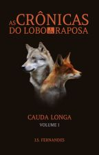 As Crônicas do Lobo e da Raposa - Cauda Longa by JulianaSilvieri