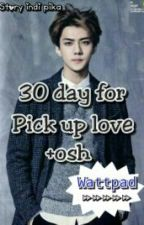 30 Day for pick up love +Osh by WindhiMokoginta