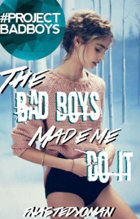 The Bad Boys Made Me Do It (TBBMMDI) by fnastedyoman
