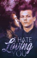 I hate loving you ➳ Larry AU. by foolxhim