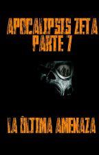 Apocalipsis Zeta - Parte 7: La última amenaza by thefifthpower