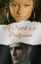 A Nerd e O professor (EM HIATUS) by DoceGabi