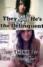 They SAY He's a Delinquent. They THINK Im the Good Girl by larrysclosetisdark