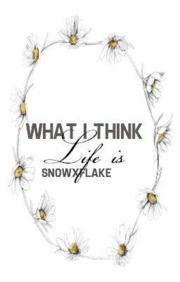 What I Think Life Is.....