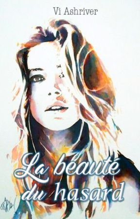 La Beauté du Hasard by ViAshriver