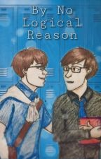 By No Logical Reason ( logicality school AU )  by Hannah_that1fangirl