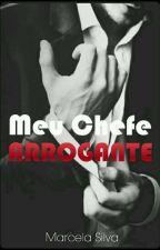 Meu Chefe Arrogante by Maah_Silva2