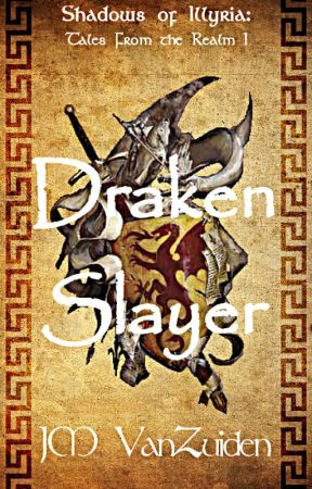 Draken Slayer (Shadows of Illyria: Tales from the Realm) by JeffreyVanZuiden