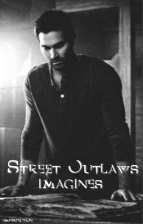 street outlaws imagines☽ by -imperfection