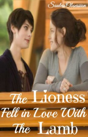 The Lioness Fell in Love With the Lamb (Twilight Fan Fiction) (GirlxGirl) (Lesbian Story) by SoulessObsession