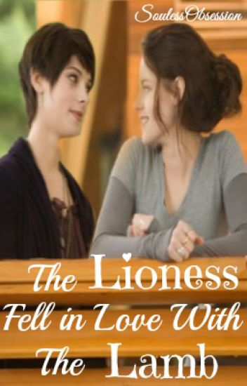 The Lioness Fell in Love With the Lamb (Twilight Fan Fiction) (GirlxGirl) (Lesbian Story)