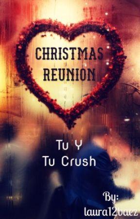 CHRISTMAS REUNION- tú y tu crush  by laura12baez