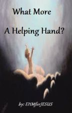 What More A Helping Hand? by EHMforJESUS