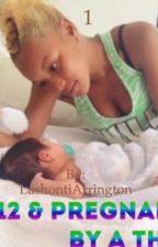 12 & pregnant by a thug by LashontiArrington