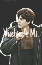 Vuelve A Mi.  (Kyuwook) || FINALIZADO by KyuMinam