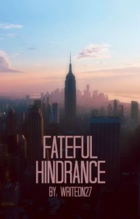 Fateful Hindrance by writeon27