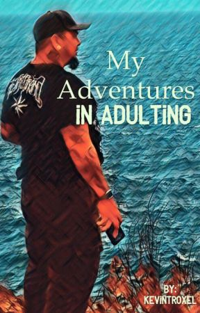 My Adventures in Adulting by KevinTroxel