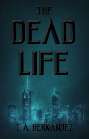 The Dead Life by TAHernandez5