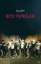 BTS TEPKİLER  by baek_sj_rm