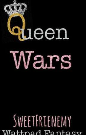 Queen Wars by SweetFrienemy