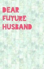 Dear Future Husband by iEckoHwxng